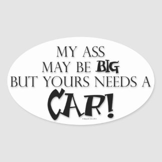 Yours Needs a CAR! Oval Sticker