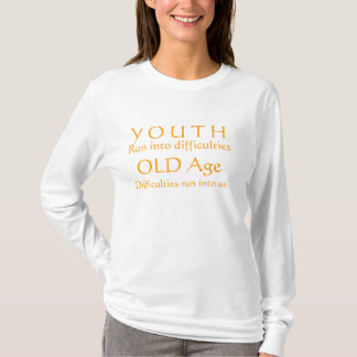 Youth, Old, Runing into difficulties T-Shirt