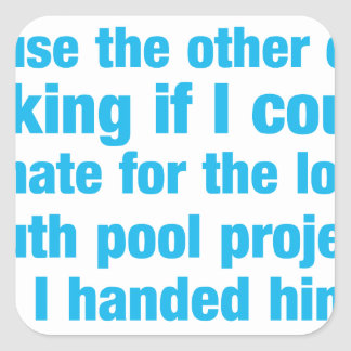 Youth pool project donation - humor square sticker