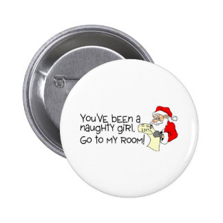 Youve Been A Naughty Girl Go To My Room 2 Inch Round Button