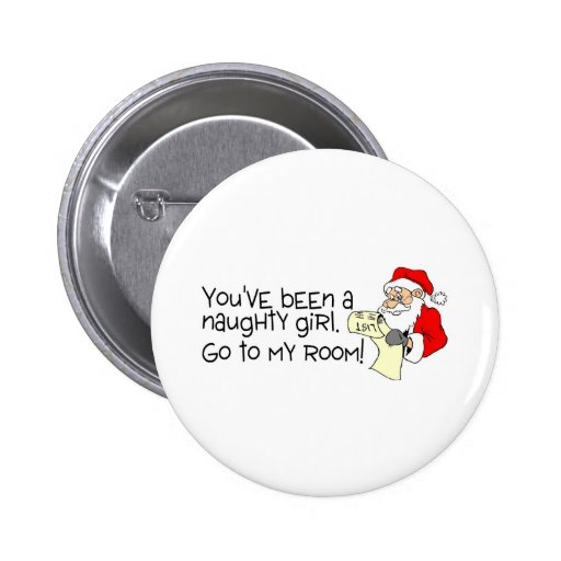 Youve Been A Naughty Girl Go To My Room Pinback Buttons