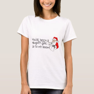 Youve Been A Naughty Girl Go To My Room T-Shirt