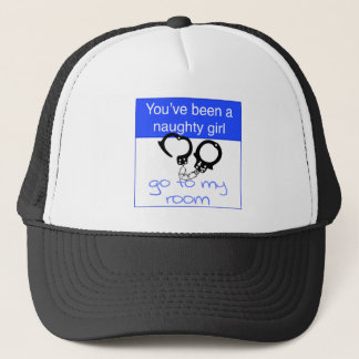 You've been a naughty girl trucker hat