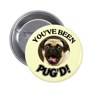 YOU'VE BEEN PUG'D! - FUNNY PUG DOG 2 INCH ROUND BUTTON
