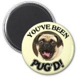 YOU'VE BEEN PUG'D! - FUNNY PUG DOG 2 INCH ROUND MAGNET