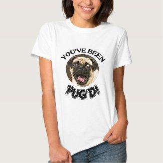 YOU'VE BEEN PUG'D! - FUNNY PUG DOG SHIRTS