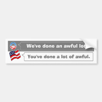 You've done a lot of awful bumper sticker