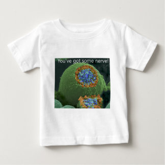 You've got some nerve baby T-Shirt