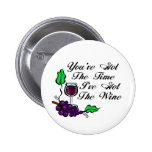 You've Got The Time I've Got The Wine 2 Inch Round Button