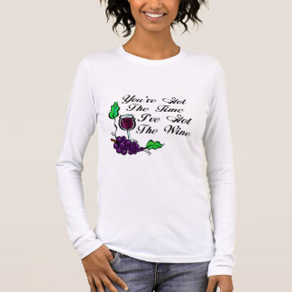 You've Got The Time I've Got The Wine Long Sleeve T-Shirt