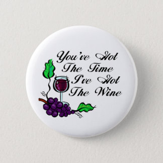 You've Got The Time I've Got The Wine Pinback Button