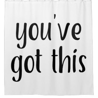 You've Got This: Inspiring, Simple Pep-Talk, 2 Shower Curtain