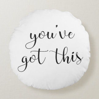 You've Got This: Inspiring, Simple Pep-Talk, 3 Round Pillow