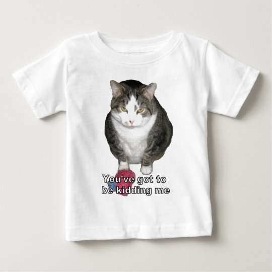 You've got to be kidding me baby T-Shirt