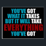 "You&#39;ve Got What It Takes - Inspirational Message Postcard<br><div class=""desc"">This is inspirational and witty. There&#39;s a lot of ways this phrase could be taken. I prefer to think of it as words to live by.</div>"