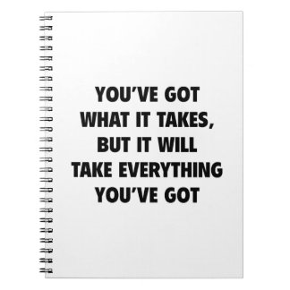 You've got What It Takes Spiral Notebook