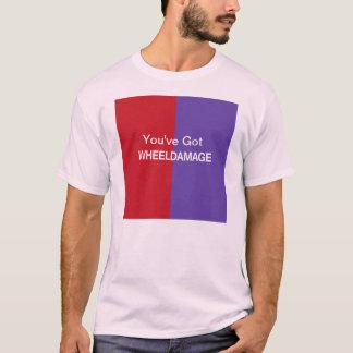 You've Got Wheel Damage Tshirt