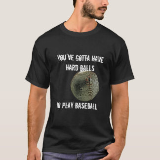 you've gotta have hard balls, to play baseball T-Shirt
