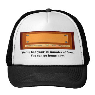 youve-had-your-15-minutes-of-fame-you-can-go-home trucker hat