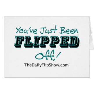 You've Just Been Flipped Off! Greeting Card