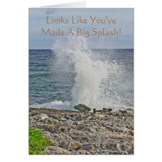 """YOU'VE MADE A BIG SPLASH/CONGRATULATIONS/BIG SPLA CARD"