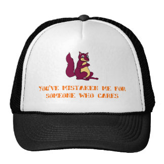 You've mistaken me for someone who cares trucker hat