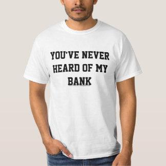 You've Never Heard Of My Bank Tee Shirt