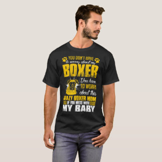 Youve Worry About Crazy Boxer Dog Mom Tshirt
