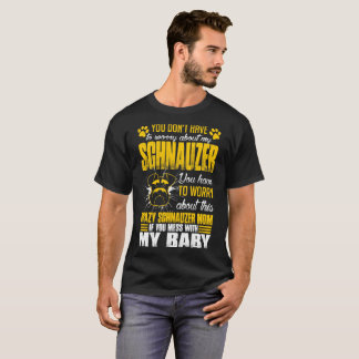 Youve Worry About Crazy Schnauzer Mom If You Mess T-Shirt