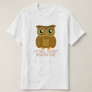 Y'Owl Don't Know Me Tee Shirt