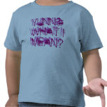 YUNNO WHAT I MEAN? T SHIRT