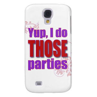 Yup, I do THOSE parties! Galaxy S4 Cover