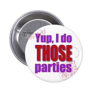 Yup, I do THOSE parties! Pinback Button