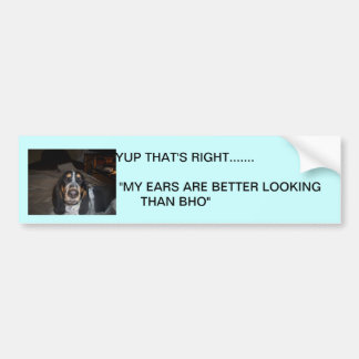 "Yup that's right....""MY Ears Are Bett... Bumper Sticker"
