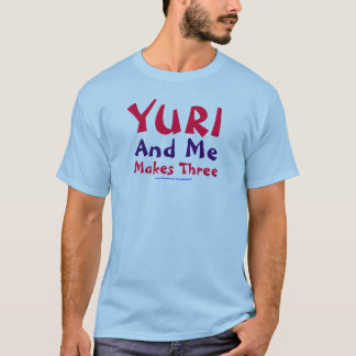 Yuri and Me Makes Three T-Shirt