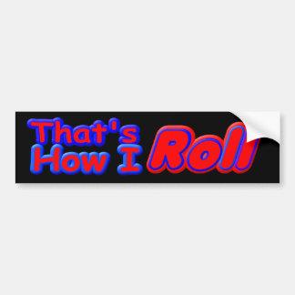 z That's How I Roll bs Car Bumper Sticker