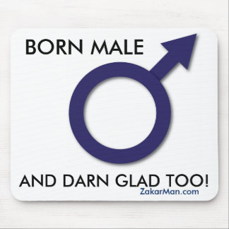 ZAKARMAN MOUSE PAD: BORN MALE AND DARN GLAD OF IT! MOUSE PAD