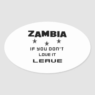Zambia If you don't love it, Leave Oval Sticker