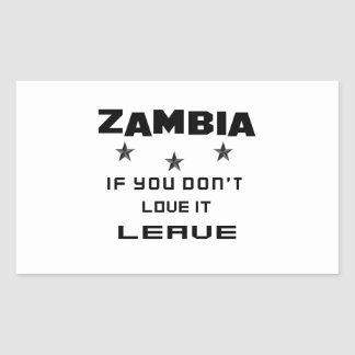 Zambia If you don't love it, Leave Rectangular Sticker