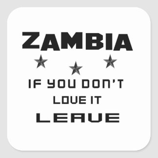 Zambia If you don't love it, Leave Square Sticker