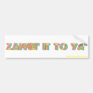 Zappin' It To Ya' Bumper Sticker