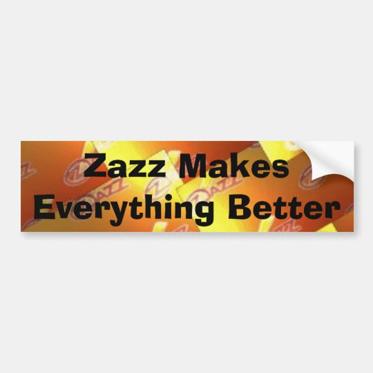 zazz b, Zazz Makes Everything Better Bumper Sticker