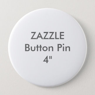 "Zazzle Blank Custom 4"" Huge Button Pin"