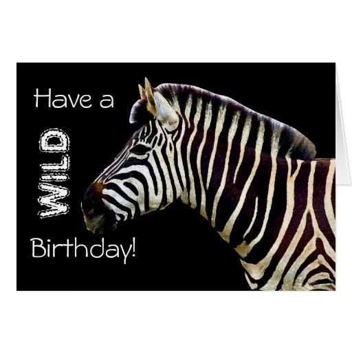 Zebra - Have A WILD Birthday! Greeting Card