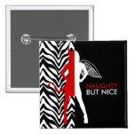 Zebra Print Naughty But Nice Button