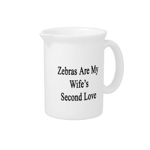 Zebras Are My Wife's Second Love Pitcher