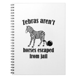 Zebras Aren't Horses Escaped From Jail Spiral Notebook