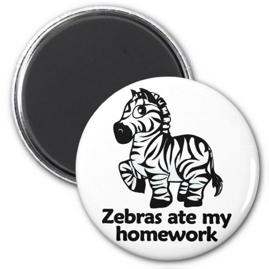 Zebras ate my homework magnet