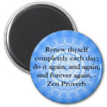 Zen Proverb - Renew thyself completely each day 2 Inch Round Magnet