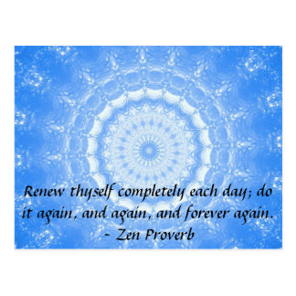 Zen Proverb - Renew thyself completely each day Postcard